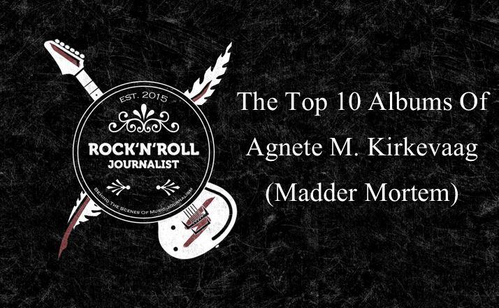 The Top 10 Albums Of Agnete M. Kirkevaag (Madder Mortem)